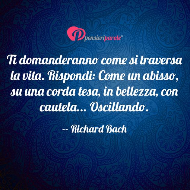 Immagine Con Frase Vita Di Richard Bach Ti Domanderanno