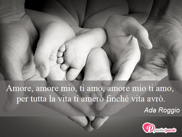 Immagine Con Frase Amore Di Ada Roggio Amore Amore Mio Ti Amo