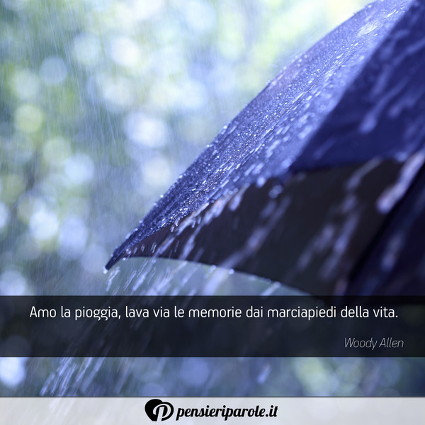 Amo La Pioggia Lava Via Le Memorie Woody Allen Pensieriparole