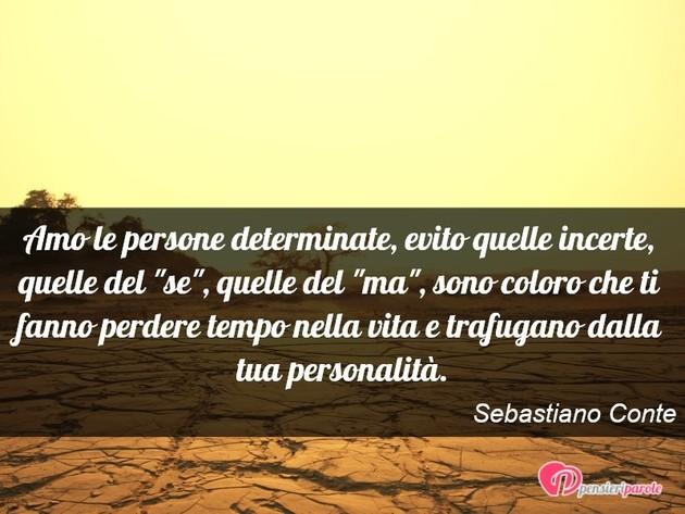 Immagine con frase stati d 39 animo di sebastiano conte amo le persone determinate evito quelle - Persone che fanno l amore in bagno ...