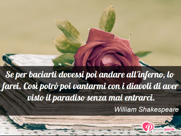 Souvent con frase amore di William Shakespeare - Se per baciarti dovessi  ZX45