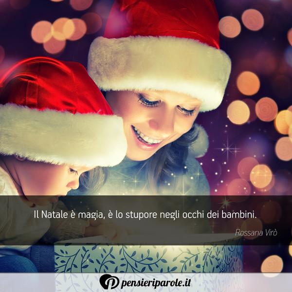 Frasi Natale Per Bambini.Il Natale E Magia E Lo Stupore Rossana Viro Pensieriparole