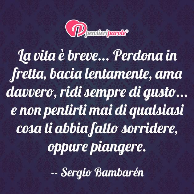 abbastanza con frase vita di Sergio Bambarén - La vita è breve. Perdona in  VC84