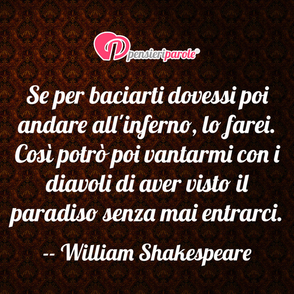 Souvent Se per baciarti dovessi poi andare all - William Shakespeare  ZX45