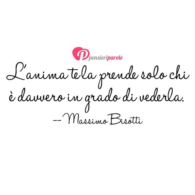 Popolare con frase anima di Massimo Bisotti - L'anima te la prende solo chi  RW73