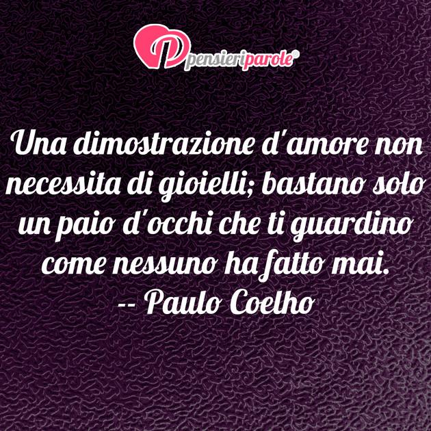 Immagine Con Frase Amore Di Paulo Coelho Una Dimostrazione D Amore