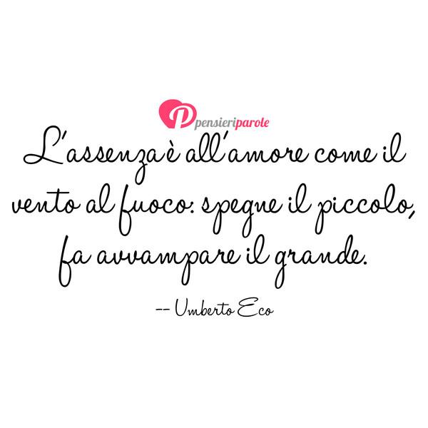 Frasi D Amore Umberto Eco.L Assenza E All Amore Come Il Vento Umberto Eco Pensieriparole