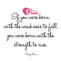 Picture with quote best quotes by Rupi Kaur - If you were born with the weakness to fall you...