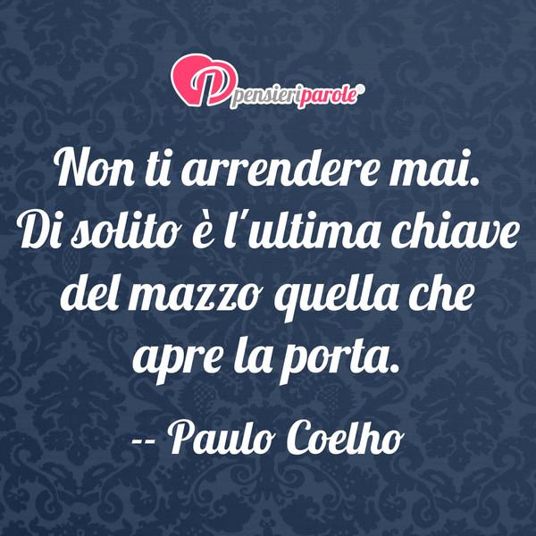 Non Ti Arrendere Mai Di Solito è Lultima Paulo Coelho