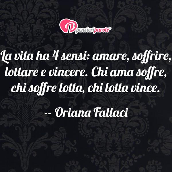 Immagine Con Frase Saggezza Di Oriana Fallaci La Vita Ha 4 Sensi