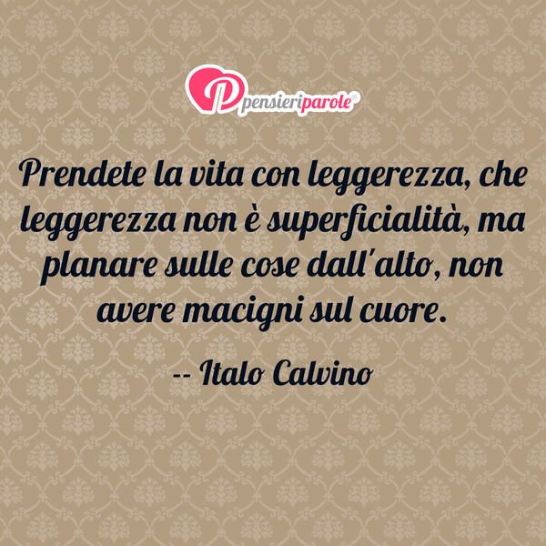 abbastanza Prendete la vita con leggerezza, che - Italo Calvino  LF66
