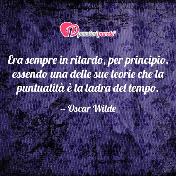 Era Sempre In Ritardo Per Principio Oscar Wilde