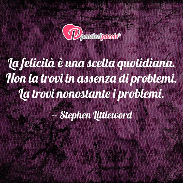 La Felicità è Una Scelta Quotidiana Non Stephen Littleword