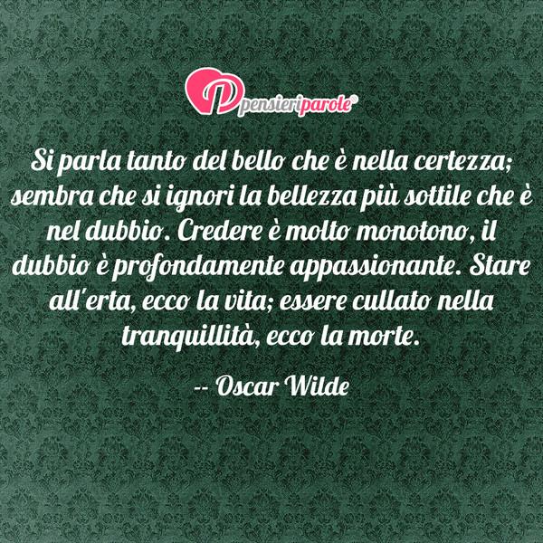 Popolare Si parla tanto del bello che è nella certezza - Oscar Wilde  MS34