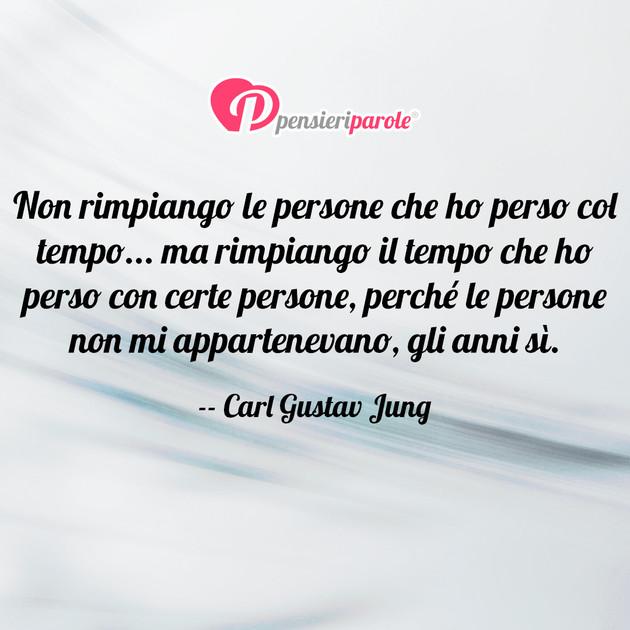 Amato Non rimpiango le persone che ho perso col - Carl Gustav Jung  EE51