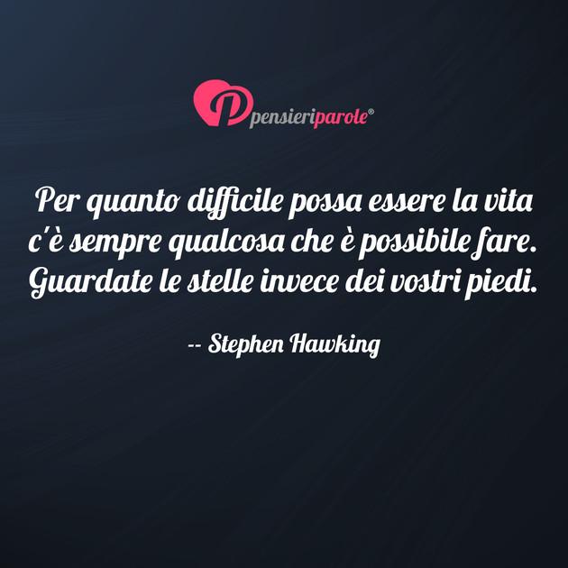 Estremamente con frase vita di Stephen Hawking - Per quanto difficile possa  DW44