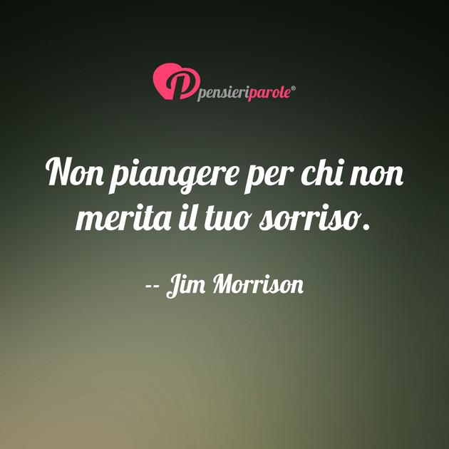 Immagine Con Frase Saggezza Di Jim Morrison James Douglas Morrison Non Piangere Per Chi Non Merita