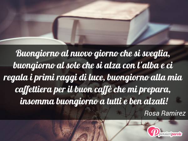Buongiorno Al Nuovo Giorno Che Si Rosa Ramirez Pensieriparole