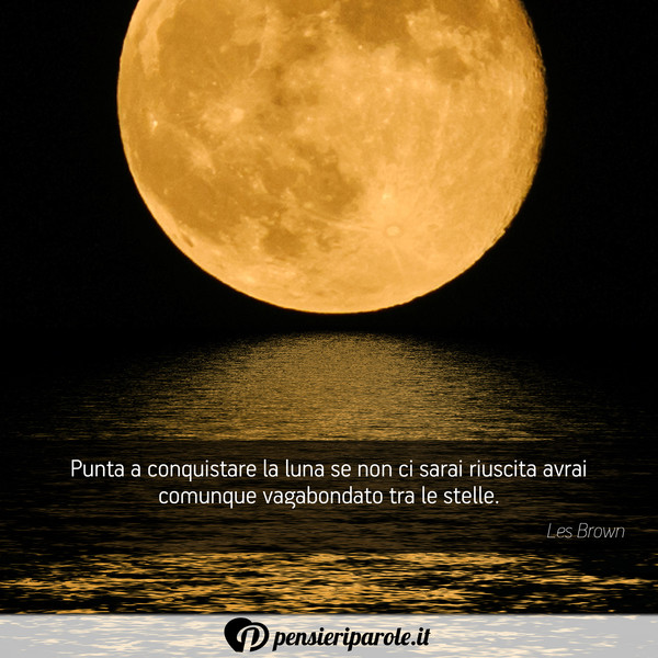 Punta A Conquistare La Luna Se Non Ci Les Brown Pensieriparole