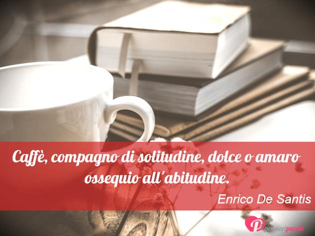 Molto con frase vita di Enrico De Santis - Caffè, compagno di solitudine  FP89