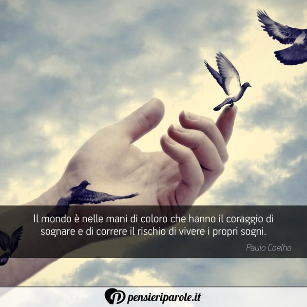 Eccezionale Il mondo è nelle mani di coloro che hanno il - Paulo Coelho  OR45