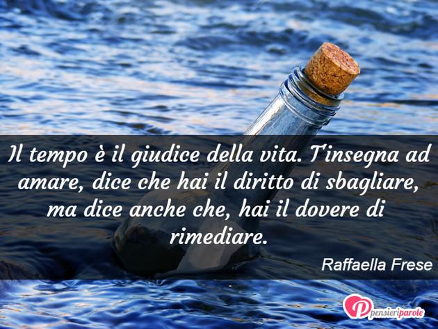 Immagine Con Frase Saggezza Di Raffaella Frese Il Tempo E Il Giudice Della Vita T Insegna